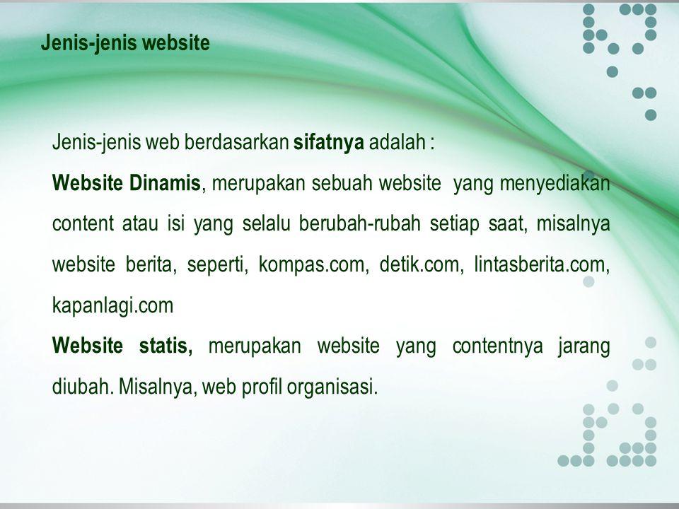 Jenis-jenis website Jenis-jenis web berdasarkan sifatnya adalah : Website Dinamis, merupakan sebuah website yang menyediakan content atau isi yang sel