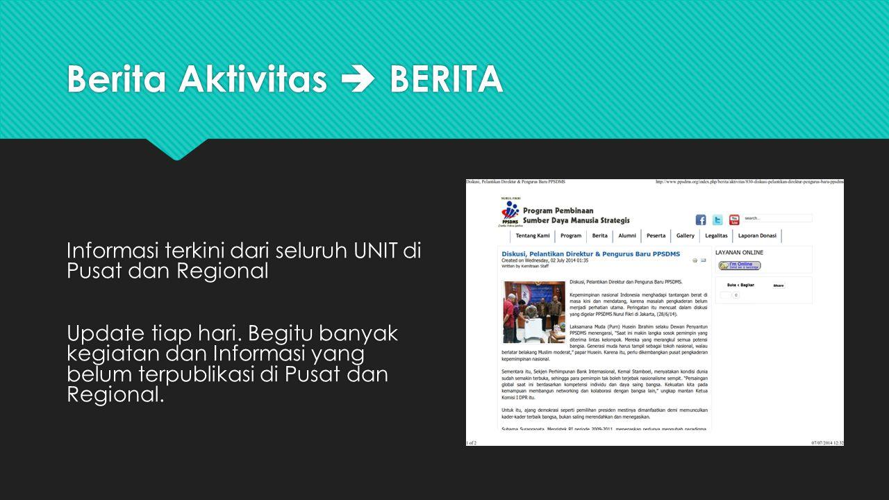 Berita Aktivitas  BERITA Informasi terkini dari seluruh UNIT di Pusat dan Regional Update tiap hari. Begitu banyak kegiatan dan Informasi yang belum