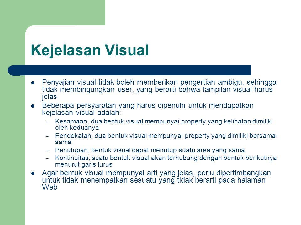 Kejelasan Visual Penyajian visual tidak boleh memberikan pengertian ambigu, sehingga tidak membingungkan user, yang berarti bahwa tampilan visual haru