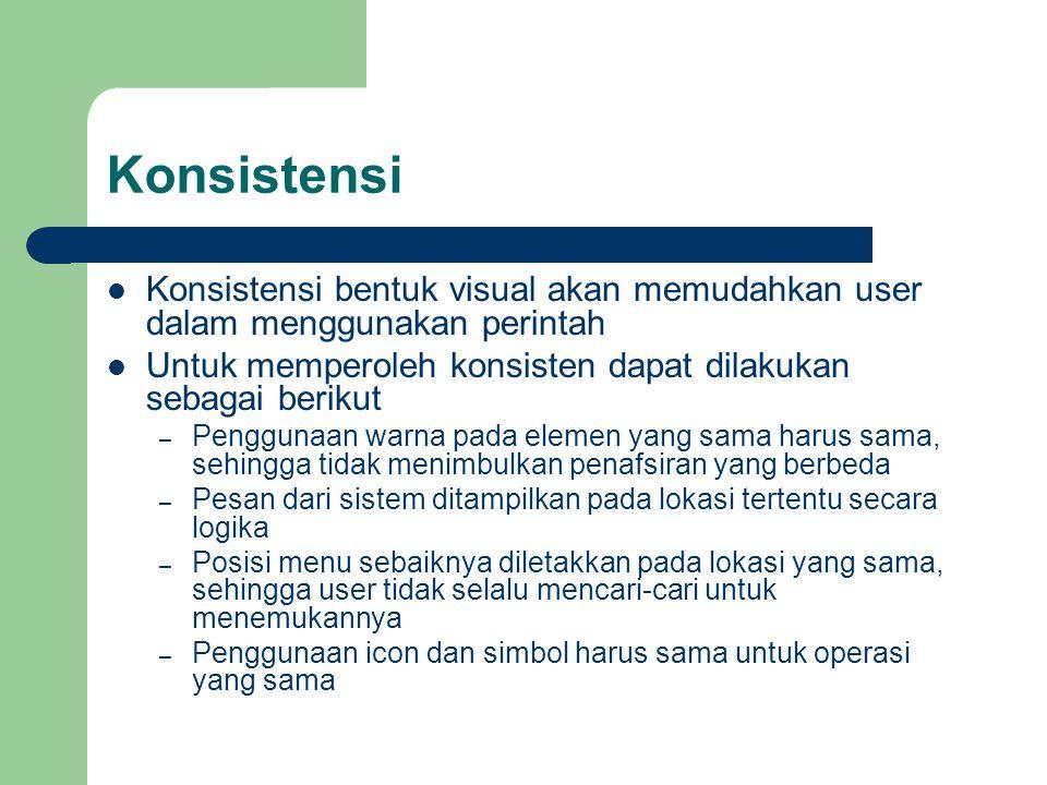 Konsistensi Konsistensi bentuk visual akan memudahkan user dalam menggunakan perintah Untuk memperoleh konsisten dapat dilakukan sebagai berikut – Pen