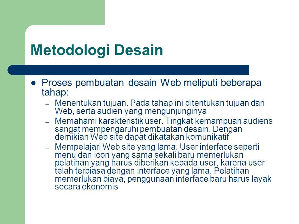 Metodologi Desain Proses pembuatan desain Web meliputi beberapa tahap: – Menentukan tujuan. Pada tahap ini ditentukan tujuan dari Web, serta audien ya