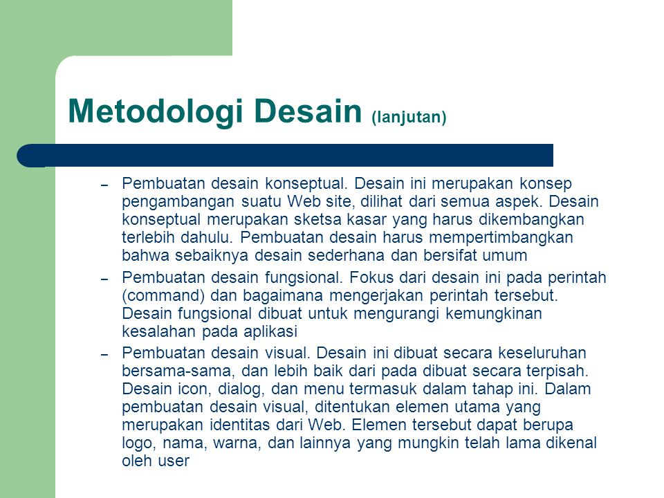 Metodologi Desain (lanjutan) – Pembuatan desain konseptual. Desain ini merupakan konsep pengambangan suatu Web site, dilihat dari semua aspek. Desain