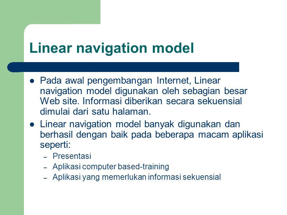 Linear navigation model Pada awal pengembangan Internet, Linear navigation model digunakan oleh sebagian besar Web site. Informasi diberikan secara se