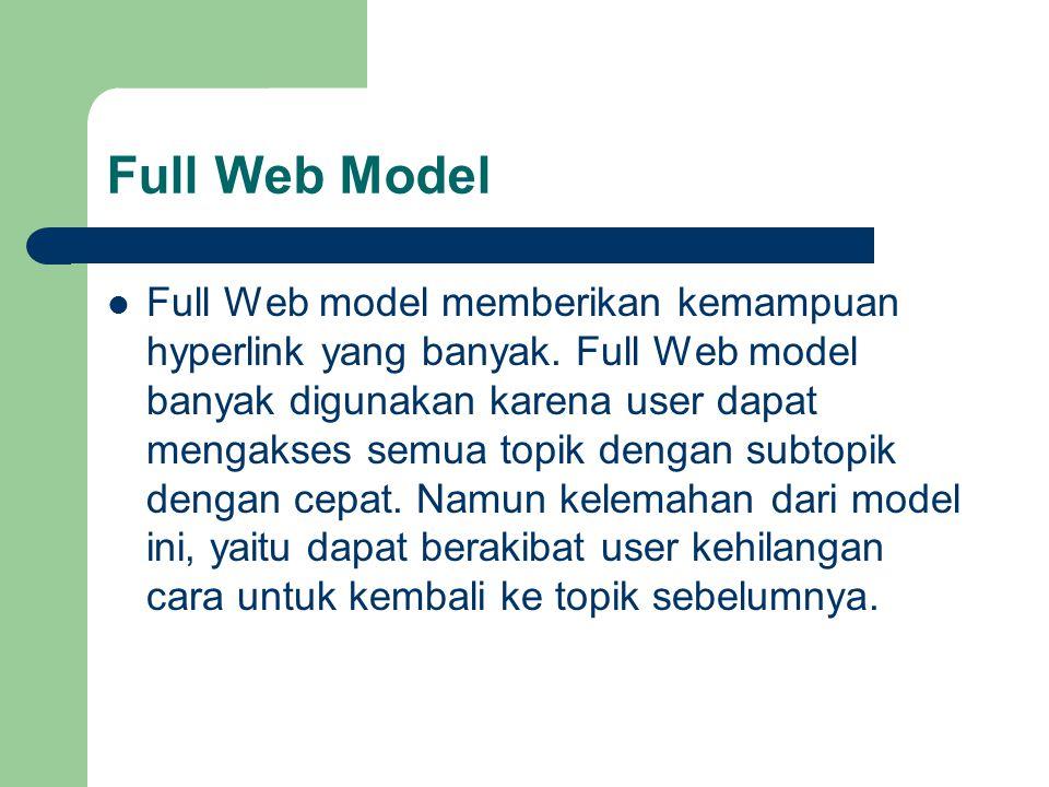 Full Web Model Full Web model memberikan kemampuan hyperlink yang banyak. Full Web model banyak digunakan karena user dapat mengakses semua topik deng