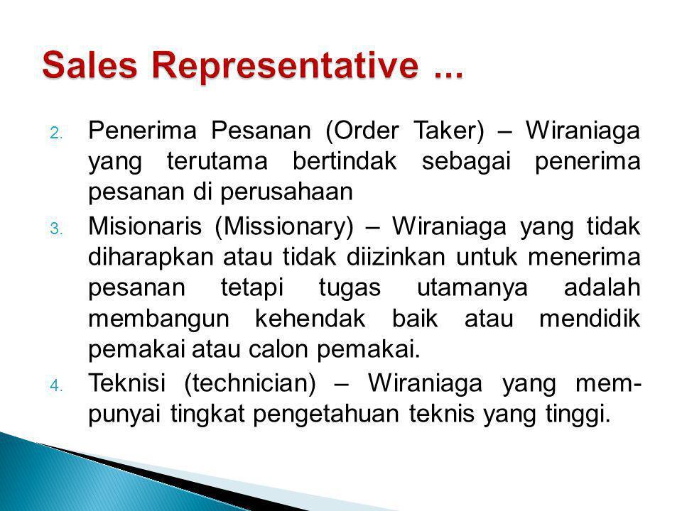 2. Penerima Pesanan (Order Taker) – Wiraniaga yang terutama bertindak sebagai penerima pesanan di perusahaan 3. Misionaris (Missionary) – Wiraniaga ya