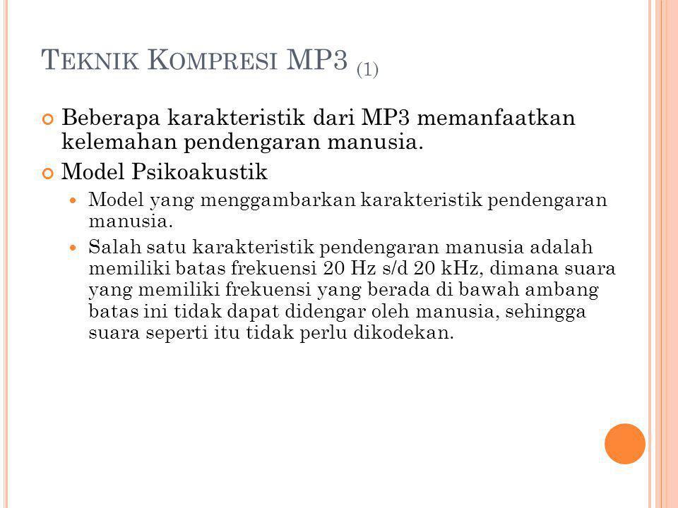 T EKNIK K OMPRESI MP3 (1) Beberapa karakteristik dari MP3 memanfaatkan kelemahan pendengaran manusia. Model Psikoakustik Model yang menggambarkan kara