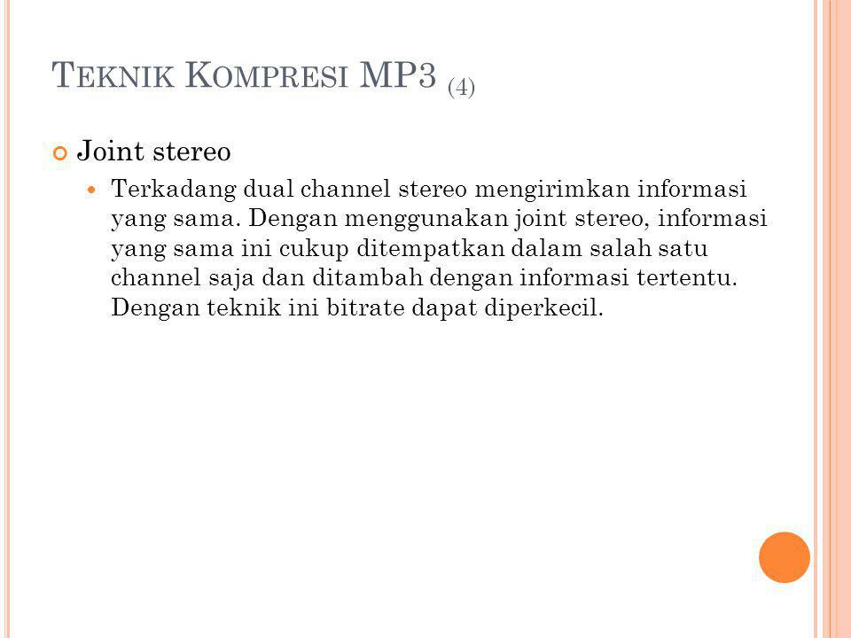 T EKNIK K OMPRESI MP3 (4) Joint stereo Terkadang dual channel stereo mengirimkan informasi yang sama. Dengan menggunakan joint stereo, informasi yang