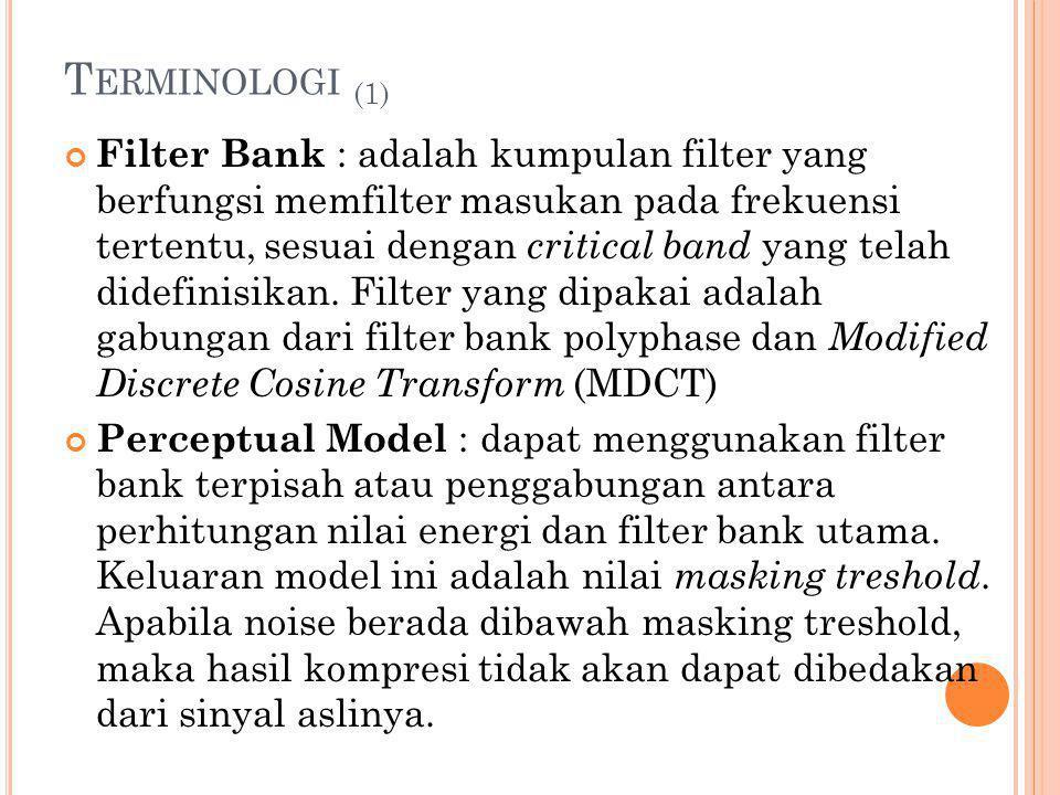 T ERMINOLOGI (1) Filter Bank : adalah kumpulan filter yang berfungsi memfilter masukan pada frekuensi tertentu, sesuai dengan critical band yang telah