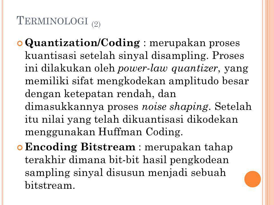 T ERMINOLOGI (2) Quantization/Coding : merupakan proses kuantisasi setelah sinyal disampling. Proses ini dilakukan oleh power-law quantizer, yang memi