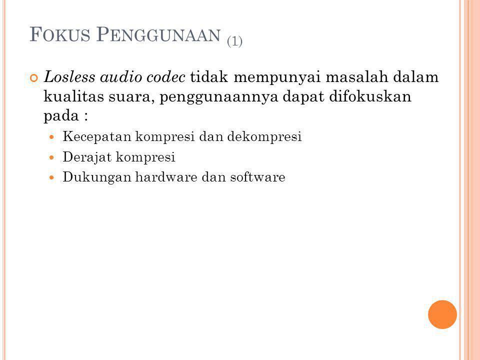 F OKUS P ENGGUNAAN (2) Lossy audio codec penggunaannya difokuskan pada : Kualitas audio Faktor kompresi Kecepatan kompresi dan dekompresi Inherent latency of algorithm (penting bagi real-time streaming) Dukungan hardware dan software