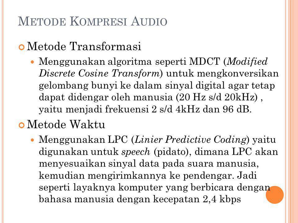 M ETODE K OMPRESI A UDIO Metode Transformasi Menggunakan algoritma seperti MDCT ( Modified Discrete Cosine Transform ) untuk mengkonversikan gelombang