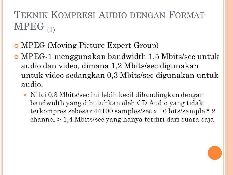 T EKNIK K OMPRESI A UDIO DENGAN F ORMAT MPEG (1) MPEG (Moving Picture Expert Group) MPEG-1 menggunakan bandwidth 1,5 Mbits/sec untuk audio dan video,