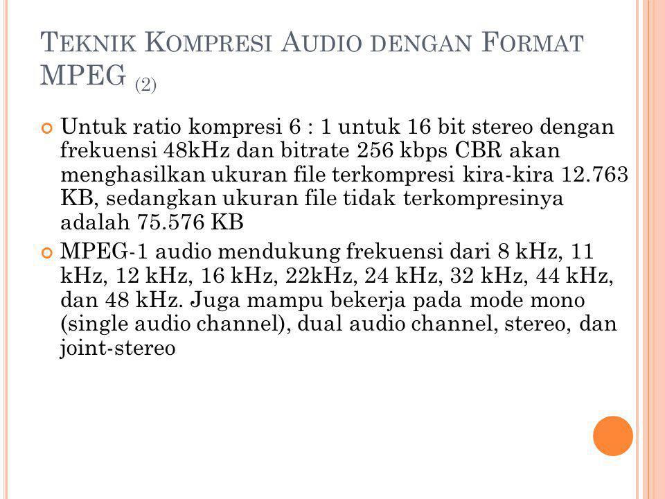 T EKNIK K OMPRESI A UDIO DENGAN F ORMAT MPEG (2) Untuk ratio kompresi 6 : 1 untuk 16 bit stereo dengan frekuensi 48kHz dan bitrate 256 kbps CBR akan m