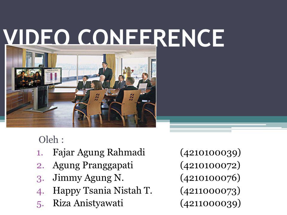 VIDEO CONFERENCE Oleh : 1.Fajar Agung Rahmadi(4210100039) 2.Agung Pranggapati(4210100072) 3.Jimmy Agung N.