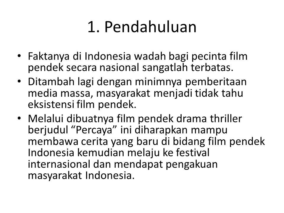 1. Pendahuluan Faktanya di Indonesia wadah bagi pecinta film pendek secara nasional sangatlah terbatas. Ditambah lagi dengan minimnya pemberitaan medi