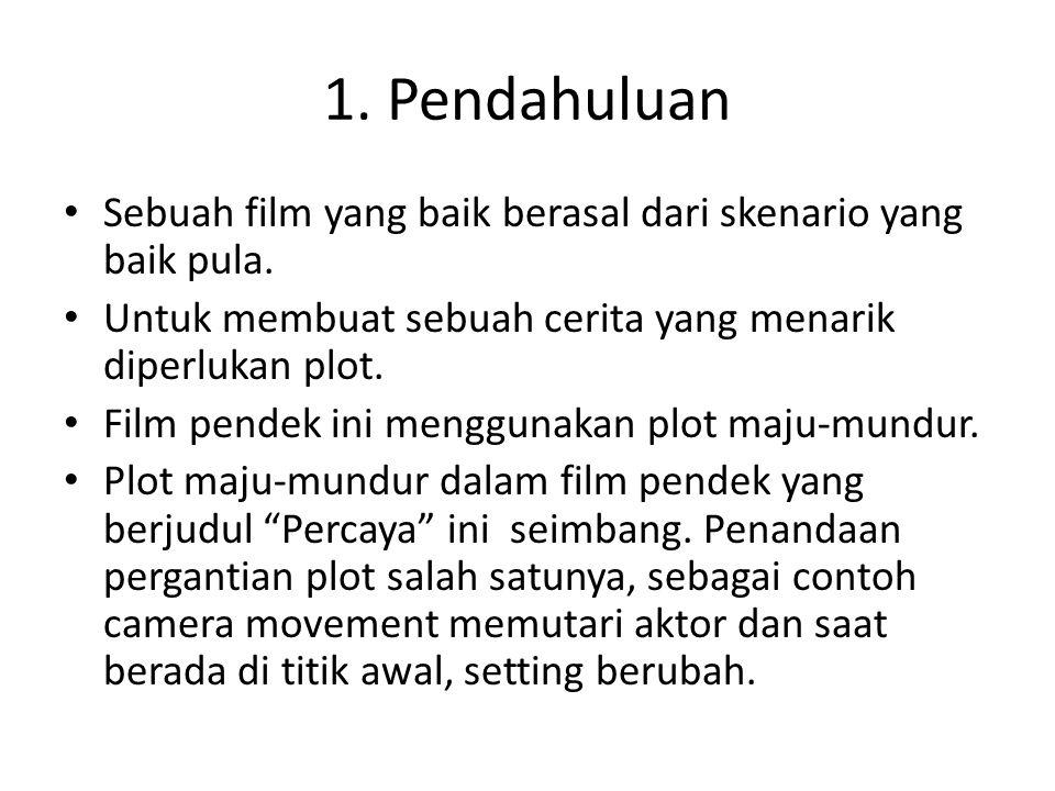 1.Pendahuluan Sebuah film yang baik berasal dari skenario yang baik pula.