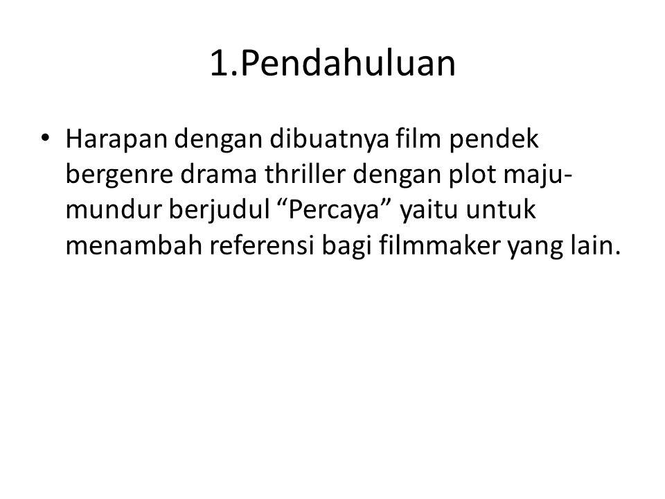 1.Pendahuluan Harapan dengan dibuatnya film pendek bergenre drama thriller dengan plot maju- mundur berjudul Percaya yaitu untuk menambah referensi bagi filmmaker yang lain.