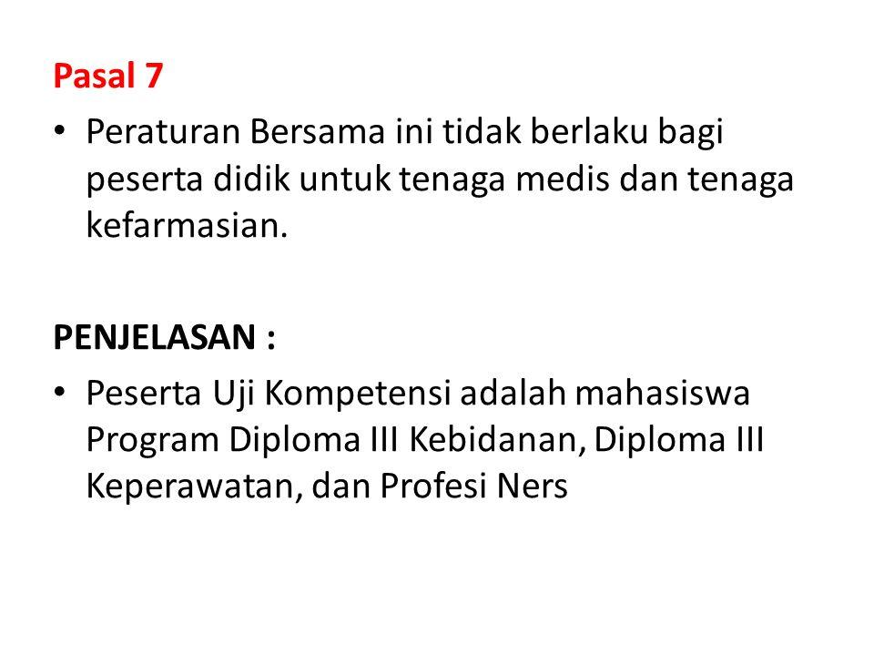 Pasal 7 Peraturan Bersama ini tidak berlaku bagi peserta didik untuk tenaga medis dan tenaga kefarmasian. PENJELASAN : Peserta Uji Kompetensi adalah m