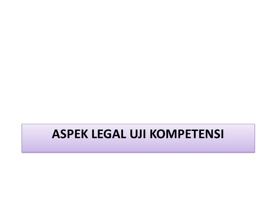 ASPEK LEGAL UJI KOMPETENSI