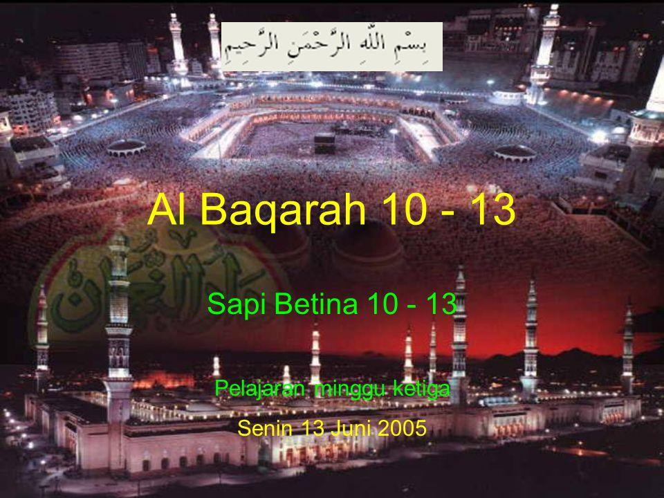 Al Baqarah 10 - 13 Sapi Betina 10 - 13 Pelajaran minggu ketiga Senin 13 Juni 2005