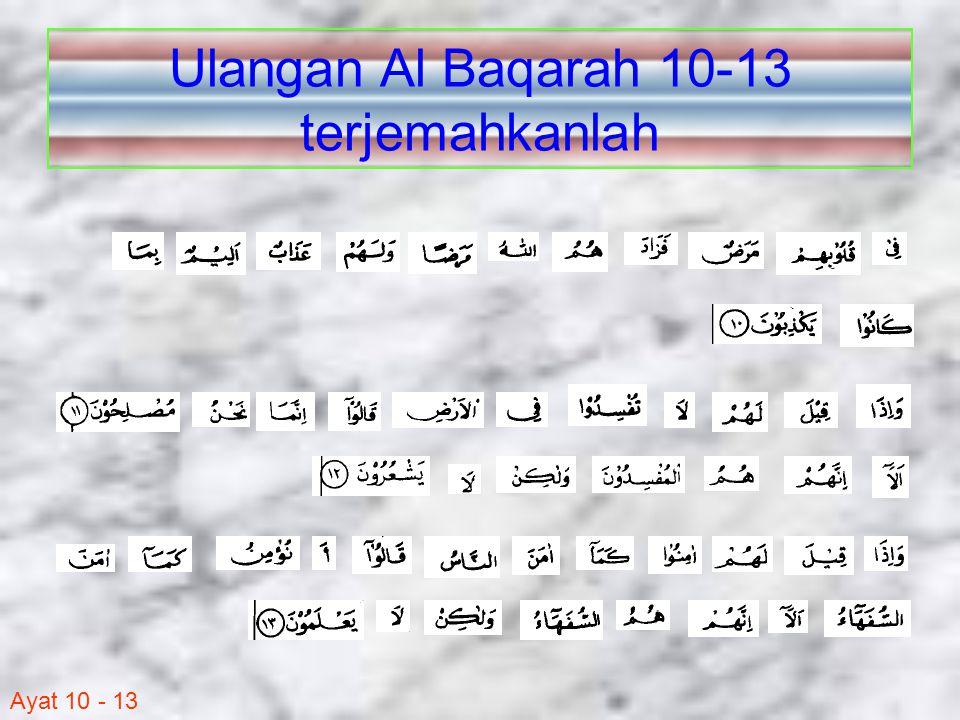 Ayat 10 - 13 13) Apabila dikatakan kepada mereka: Berimanlah kamu sebagaimana orang-orang lain yang telah beriman!.