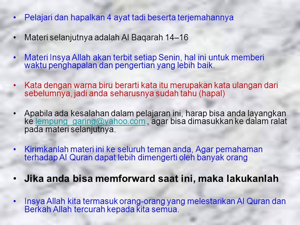 Pelajari dan hapalkan 4 ayat tadi beserta terjemahannya Materi selanjutnya adalah Al Baqarah 14–16 Materi Insya Allah akan terbit setiap Senin, hal ini untuk memberi waktu penghapalan dan pengertian yang lebih baik.