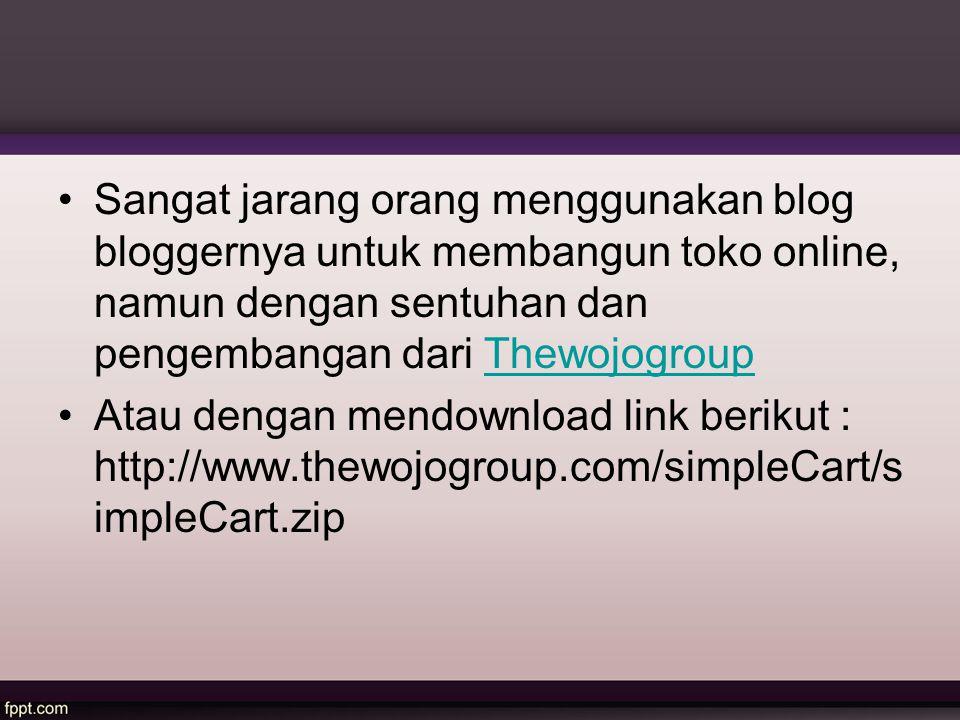Sangat jarang orang menggunakan blog bloggernya untuk membangun toko online, namun dengan sentuhan dan pengembangan dari ThewojogroupThewojogroup Atau dengan mendownload link berikut : http://www.thewojogroup.com/simpleCart/s impleCart.zip