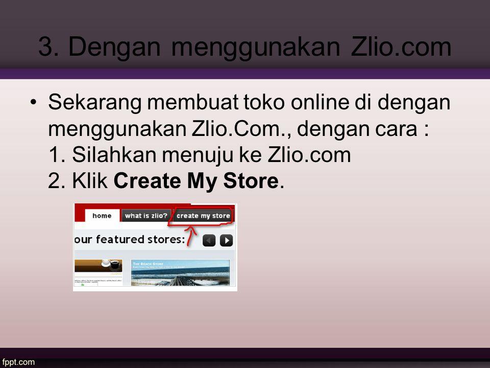 3. Dengan menggunakan Zlio.com Sekarang membuat toko online di dengan menggunakan Zlio.Com., dengan cara : 1. Silahkan menuju ke Zlio.com 2. Klik Crea