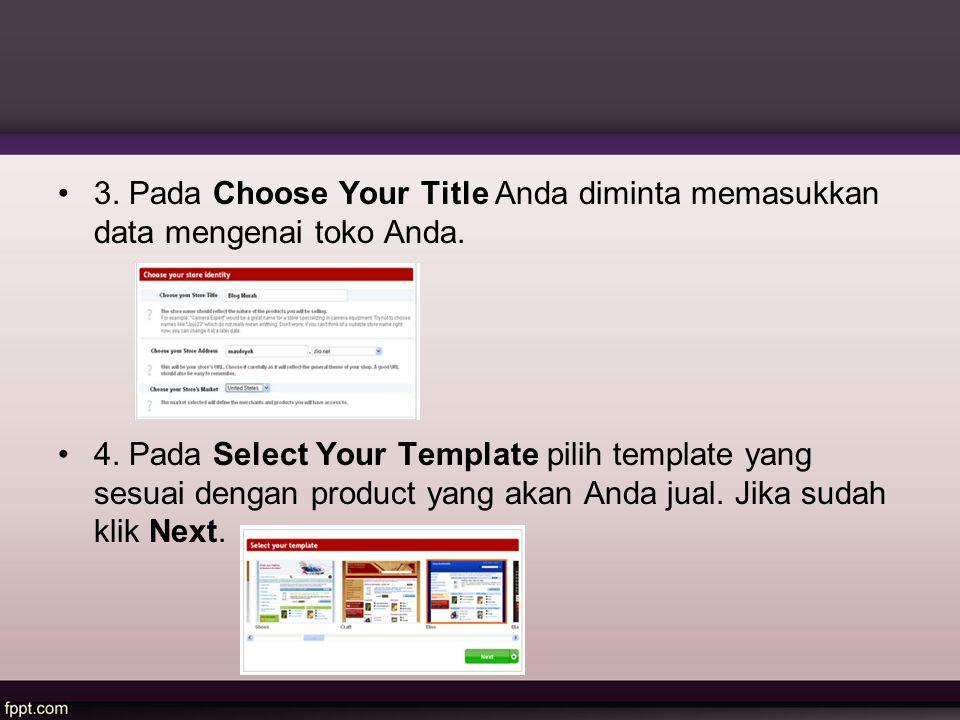 3. Pada Choose Your Title Anda diminta memasukkan data mengenai toko Anda. 4. Pada Select Your Template pilih template yang sesuai dengan product yang