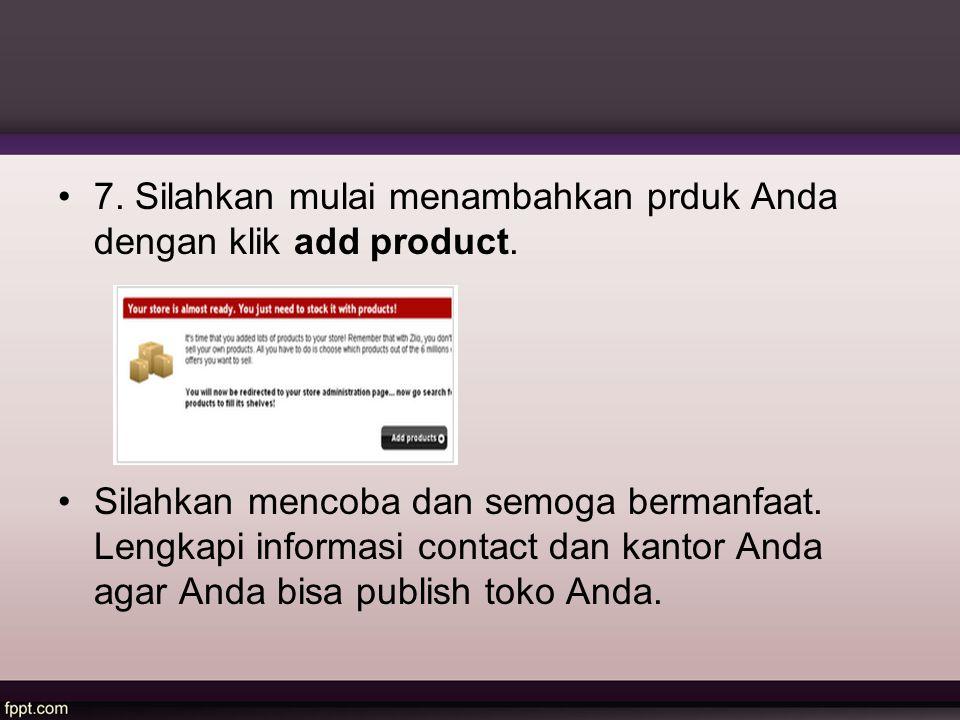 7. Silahkan mulai menambahkan prduk Anda dengan klik add product. Silahkan mencoba dan semoga bermanfaat. Lengkapi informasi contact dan kantor Anda a