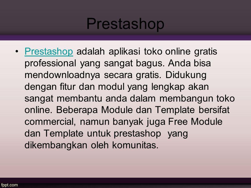Prestashop Prestashop adalah aplikasi toko online gratis professional yang sangat bagus. Anda bisa mendownloadnya secara gratis. Didukung dengan fitur