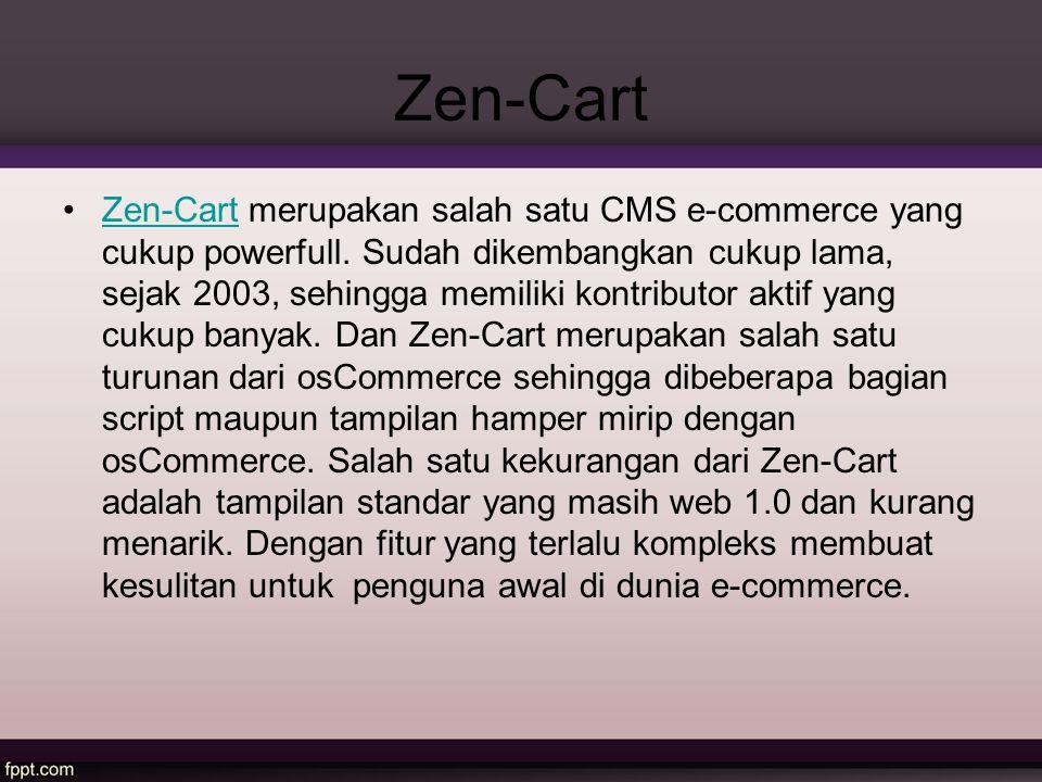 Zen-Cart Zen-Cart merupakan salah satu CMS e-commerce yang cukup powerfull. Sudah dikembangkan cukup lama, sejak 2003, sehingga memiliki kontributor a
