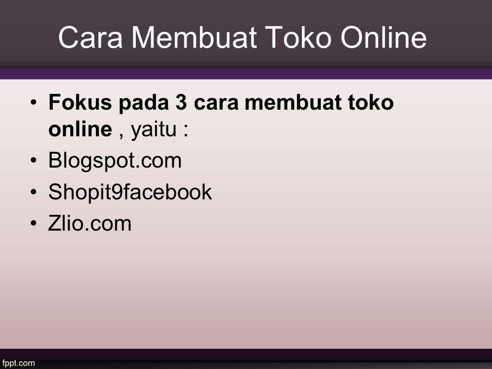 Cara Membuat Toko Online Fokus pada 3 cara membuat toko online, yaitu : Blogspot.com Shopit9facebook Zlio.com