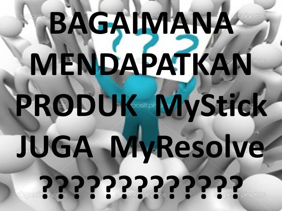 BAGAIMANA MENDAPATKAN PRODUK MyStick JUGA MyResolve ?????????????