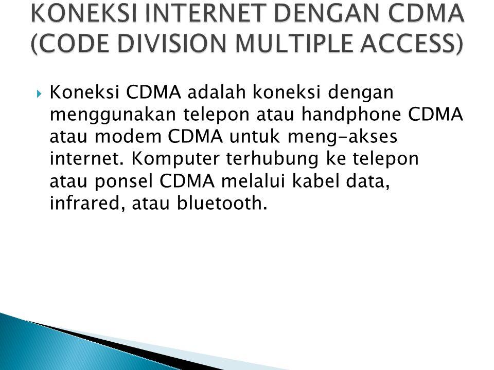  Koneksi CDMA adalah koneksi dengan menggunakan telepon atau handphone CDMA atau modem CDMA untuk meng-akses internet.