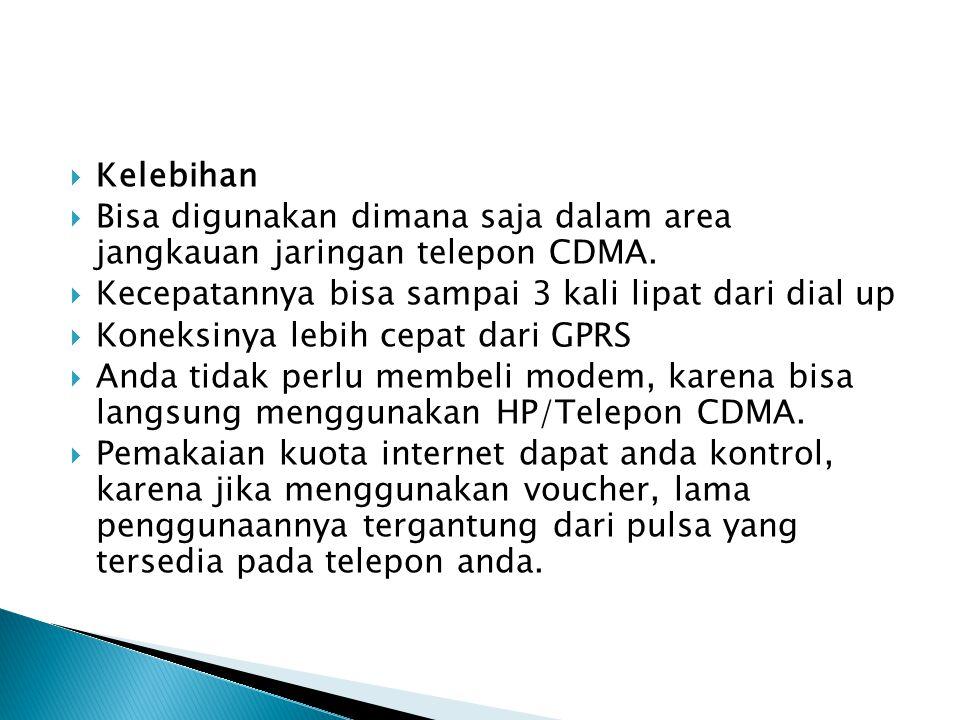  Kelebihan  Bisa digunakan dimana saja dalam area jangkauan jaringan telepon CDMA.