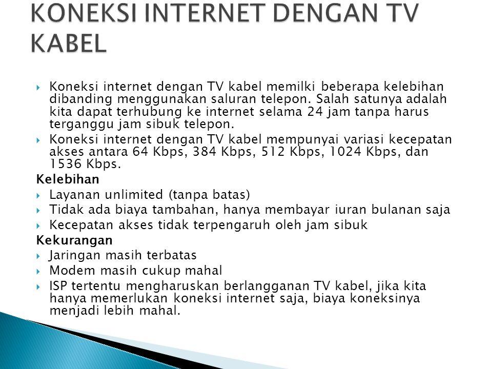  Koneksi internet dengan TV kabel memilki beberapa kelebihan dibanding menggunakan saluran telepon.