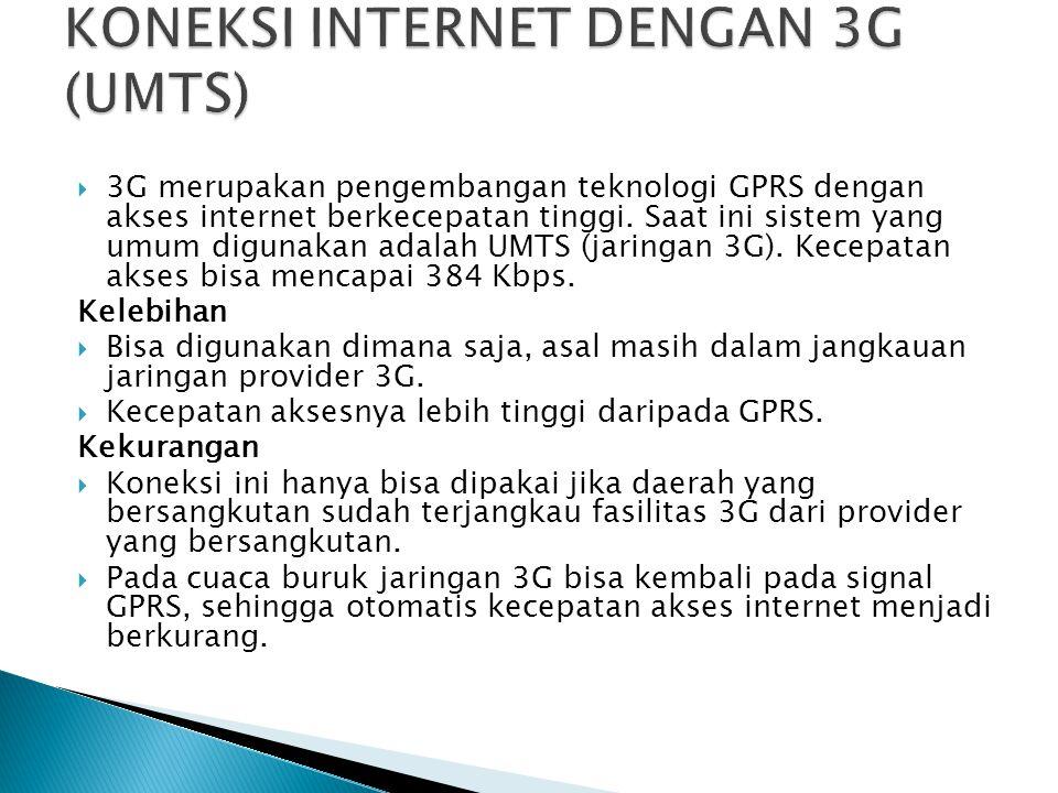  3G merupakan pengembangan teknologi GPRS dengan akses internet berkecepatan tinggi.