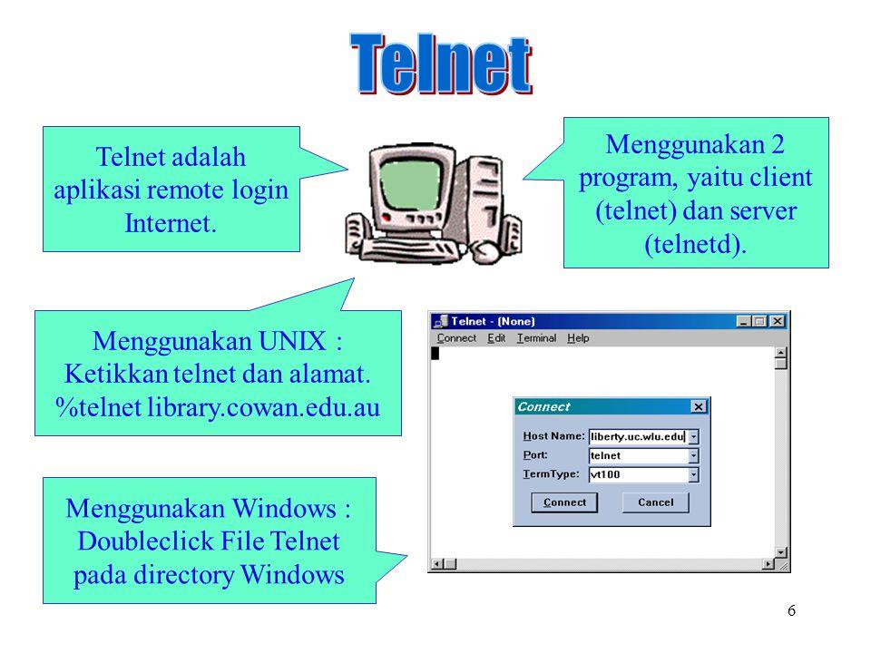 6 Telnet adalah aplikasi remote login Internet. Menggunakan 2 program, yaitu client (telnet) dan server (telnetd). Menggunakan UNIX : Ketikkan telnet