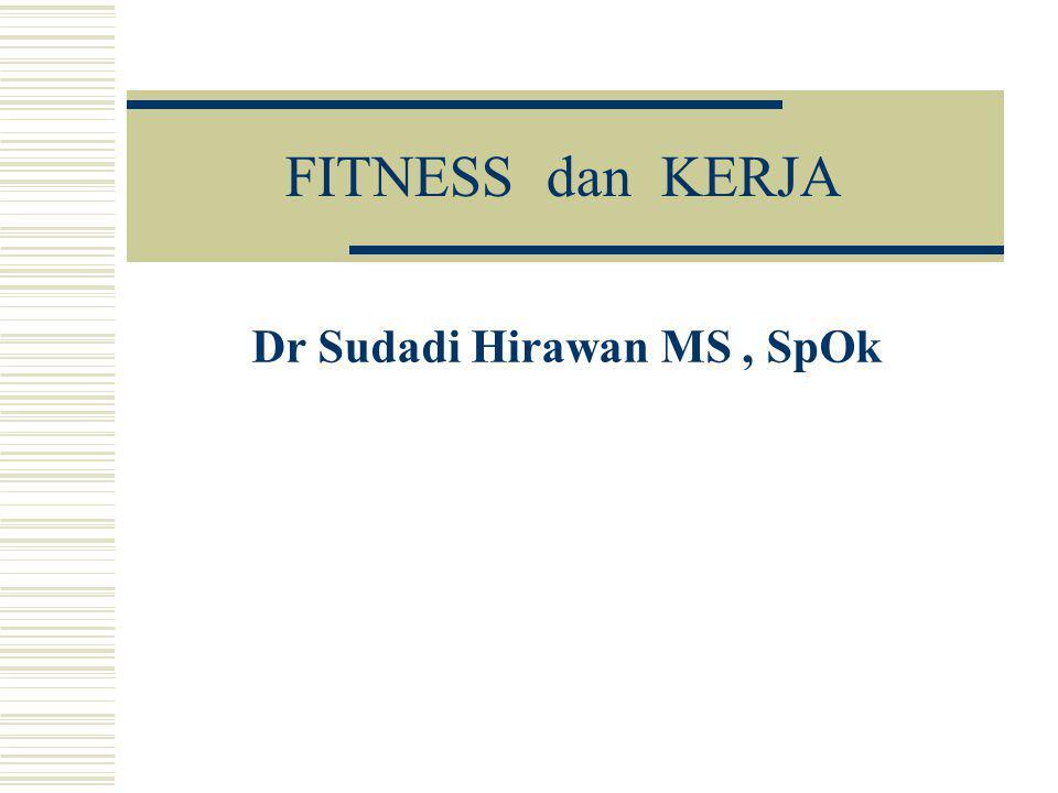 FITNESS dan KERJA Dr Sudadi Hirawan MS, SpOk