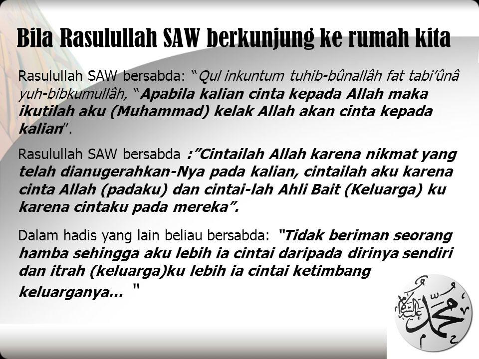 "Bila Rasulullah SAW berkunjung ke rumah kita Rasulullah SAW bersabda: ""Qul inkuntum tuhib-bûnallâh fat tabi'ûnâ yuh-bibkumullâh, ""Apabila kalian cinta"