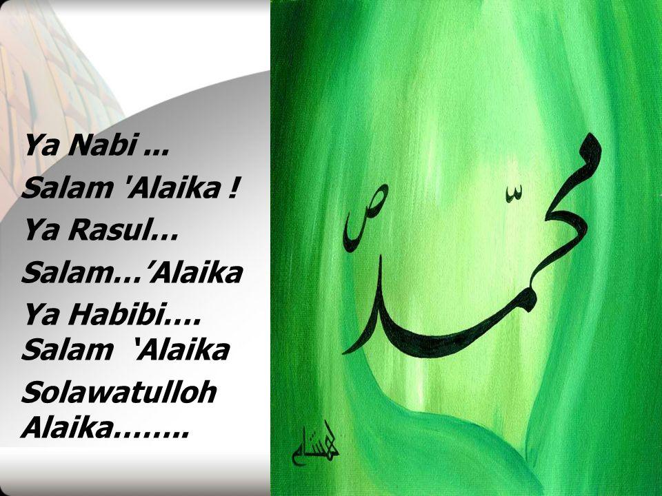 Ya Nabi... Salam 'Alaika ! Ya Rasul… Salam…'Alaika Ya Habibi…. Salam 'Alaika Solawatulloh Alaika……..