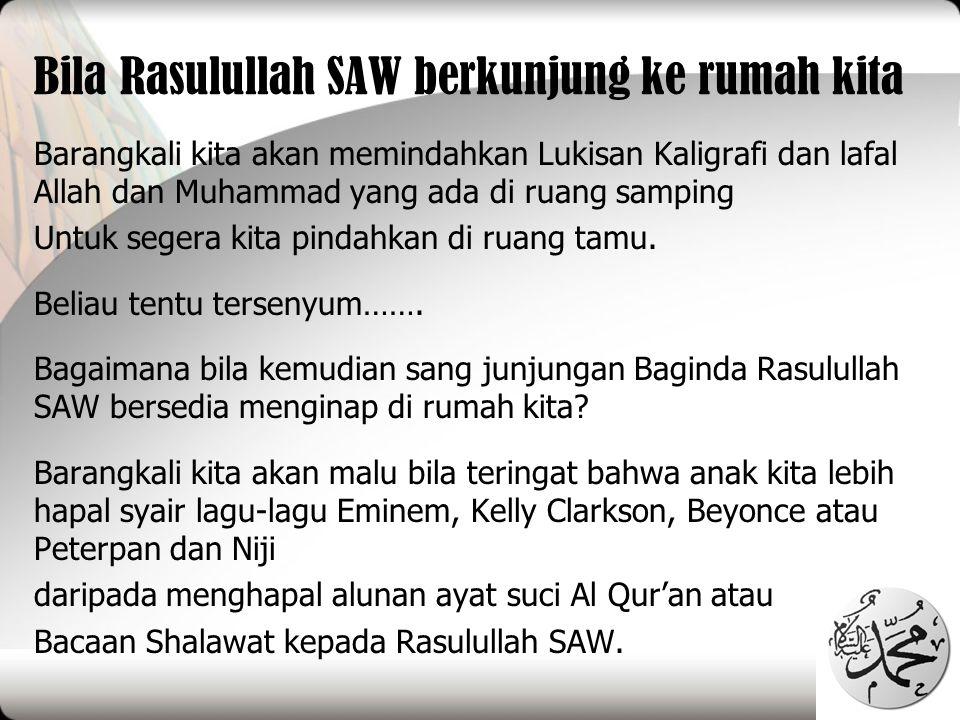 Bila Rasulullah SAW berkunjung ke rumah kita Barangkali kita akan memindahkan Lukisan Kaligrafi dan lafal Allah dan Muhammad yang ada di ruang samping