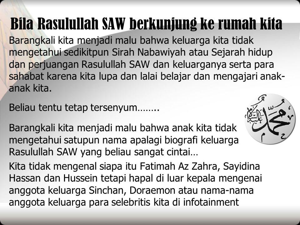 Bila Rasulullah SAW berkunjung ke rumah kita Barangkali kita menjadi malu bahwa keluarga kita tidak mengetahui sedikitpun Sirah Nabawiyah atau Sejarah
