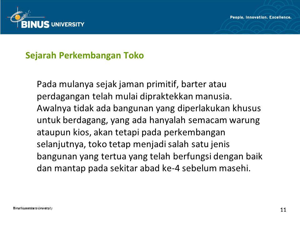 Bina Nusantara University 11 Bina Nusantara University 11 Sejarah Perkembangan Toko Pada mulanya sejak jaman primitif, barter atau perdagangan telah m