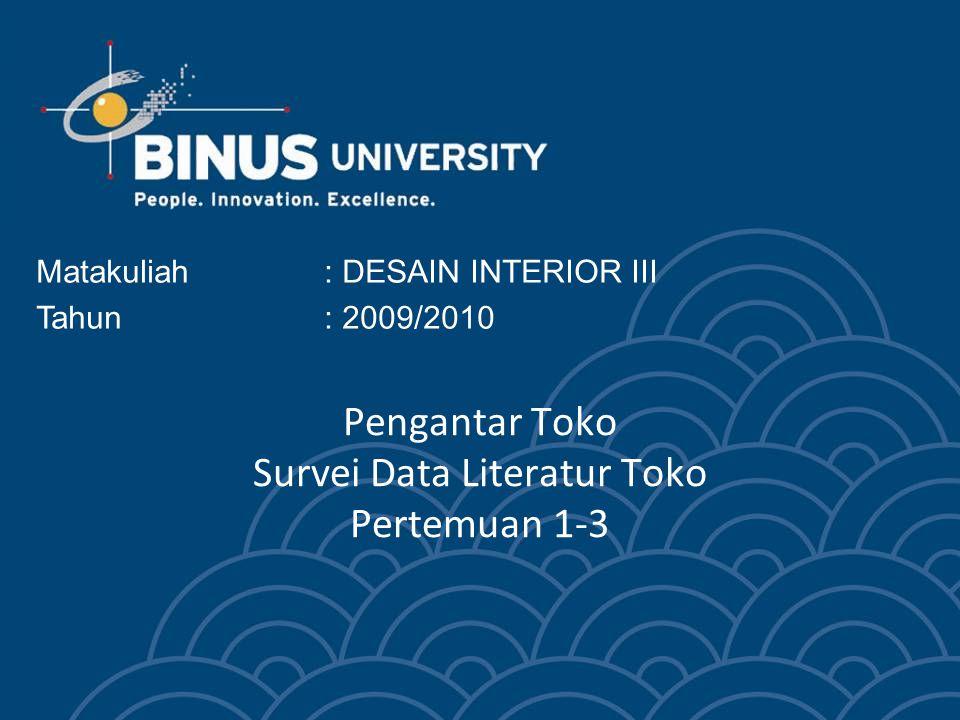 Pengantar Toko Survei Data Literatur Toko Pertemuan 1-3 Matakuliah: DESAIN INTERIOR III Tahun: 2009/2010