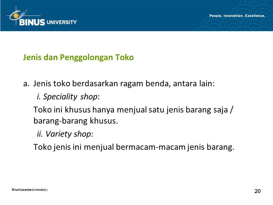 Bina Nusantara University 20 Bina Nusantara University 20 Jenis dan Penggolongan Toko a.Jenis toko berdasarkan ragam benda, antara lain: i. Speciality