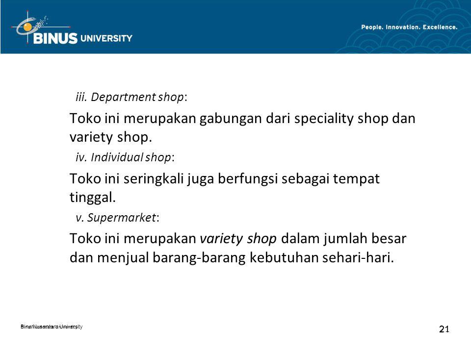 Bina Nusantara University 21 Bina Nusantara University 21 iii. Department shop: Toko ini merupakan gabungan dari speciality shop dan variety shop. iv.