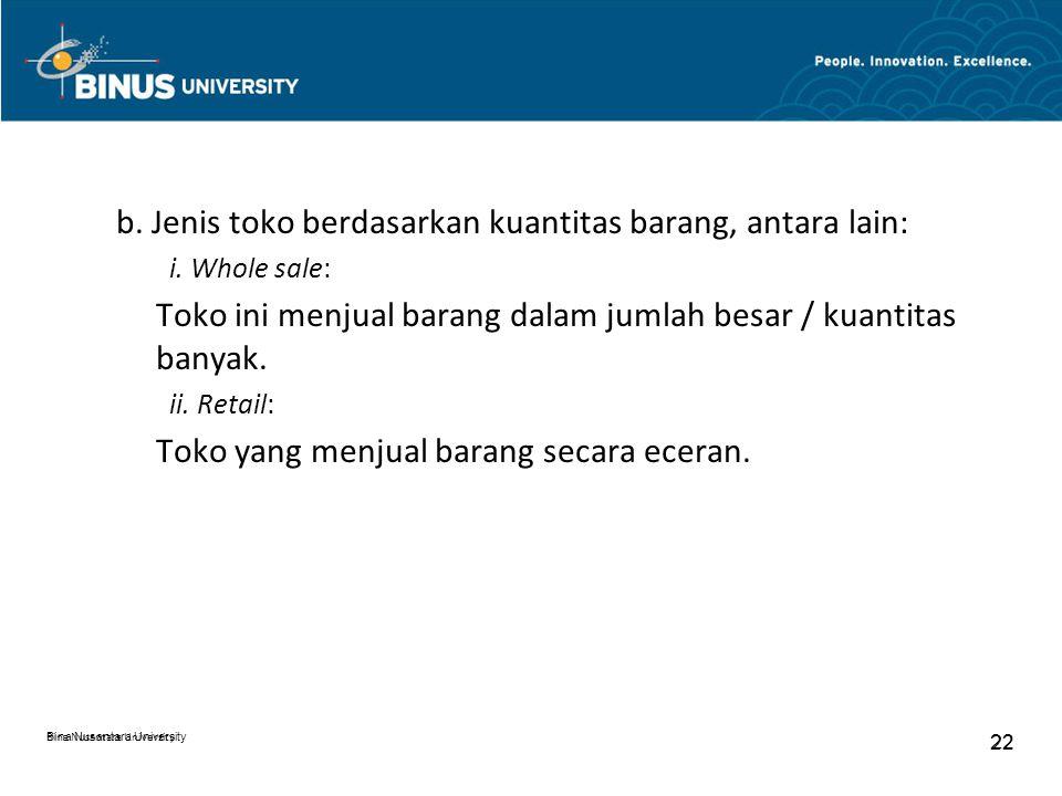 Bina Nusantara University 22 Bina Nusantara University 22 b. Jenis toko berdasarkan kuantitas barang, antara lain: i. Whole sale: Toko ini menjual bar