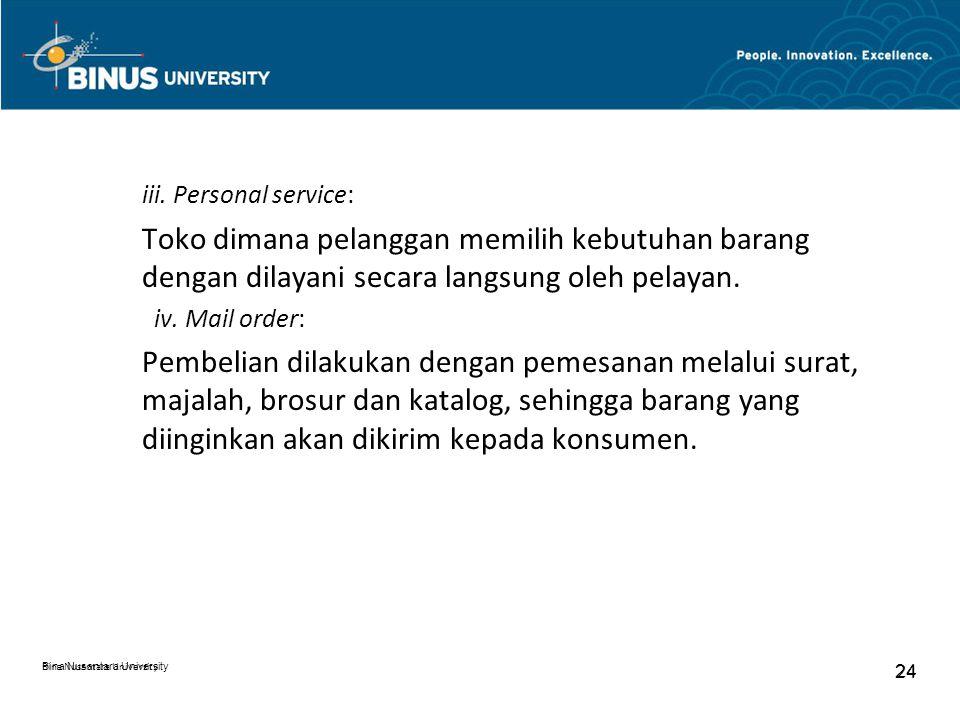 Bina Nusantara University 24 Bina Nusantara University 24 iii. Personal service: Toko dimana pelanggan memilih kebutuhan barang dengan dilayani secara